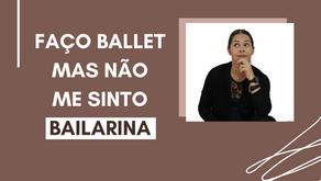 Faço Ballet, mas não me sinto Bailarina