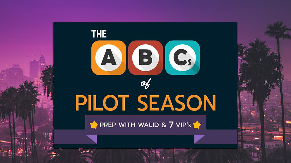 ABC's of PILOT SEASON - Virtual Prep with 7 VIP's and Walid - MARCH 18+27