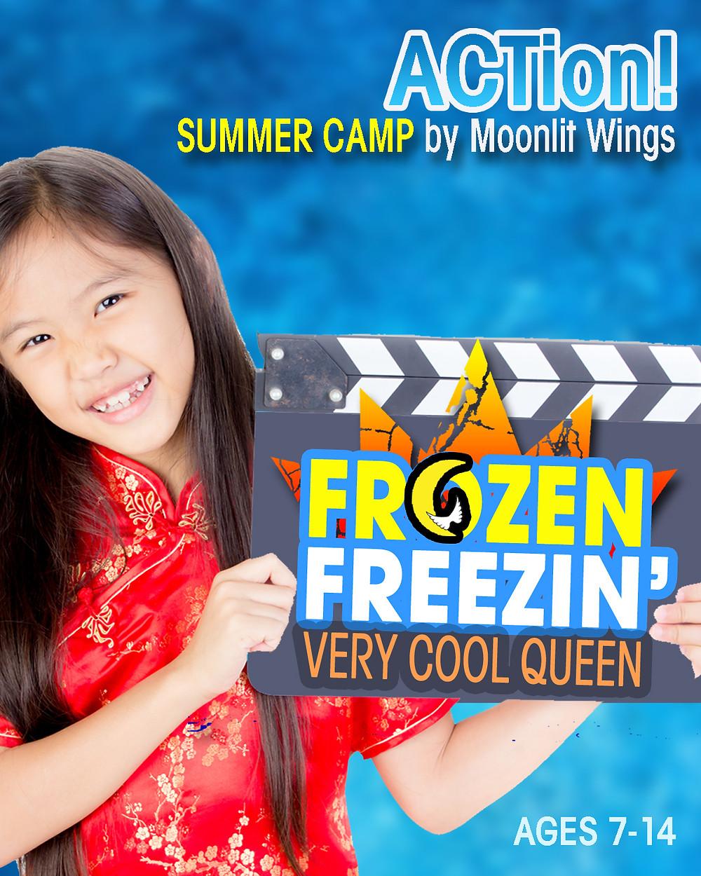 """ACTion! Summer Camp presents """"Frozen Freezin' Very Cool Queen"""""""