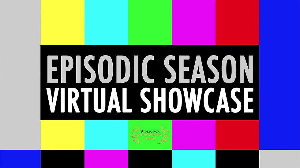 2-PART VIRTUAL EPISODIC SEASONSHOWCASE TO 7 VIPS - SUBMIT BY OCT. 9, 2020