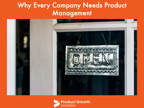 Why Every Company Needs Product Management