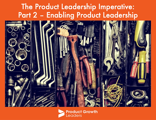 The Product Leadership Imperative: Part 2 – Enabling Product Leadership