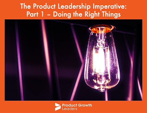 The Product Leadership Imperative: Part 1 – Doing the right things