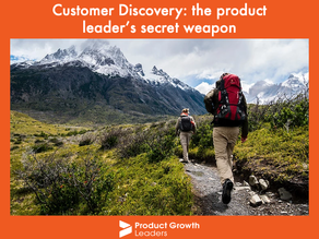 Customer Discovery: the product leader's secret weapon