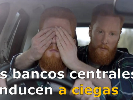Los BANCOS CENTRALES conducen A CIEGAS