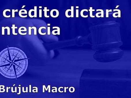 El CRÉDITO dictará SENTENCIA | La Brújula Macro