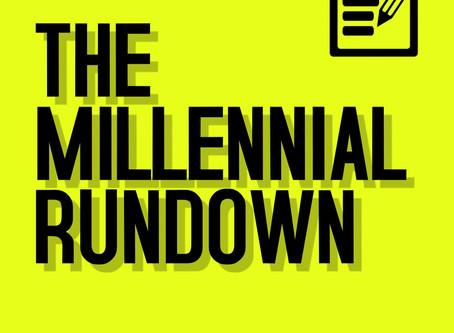 The Millennial Rundown