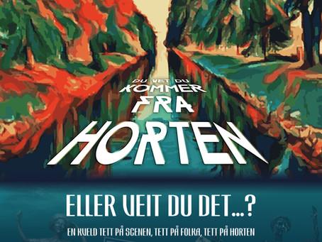 """""""Du vet du kommer fra Horten eller veit du det...?"""""""
