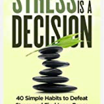 Book Review: Stress is a Decision: 40 Simple habits to defeat stress and find inner peace.  Prof. Dr
