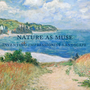 Nature as Muse: Inventing Impressionist Landscape
