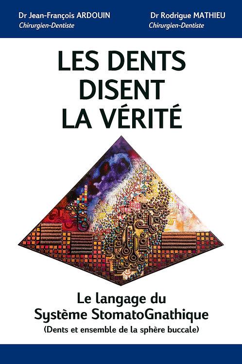 Les dents disent la vérité - Dr Jean-François ARDOUIN et Dr Rodrigue MATHIEU