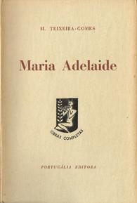 Maria Adelaide, 1.ª ed., Lisboa, Seara Nova, 1938; 2.ª ed., Lisboa, Portugália Editora, [s. d.] (1959); 3.ª ed., Lisboa, Bertrand Editora, 1986; 4.ª ed., Lisboa, Círculo de Leitores, 1986.