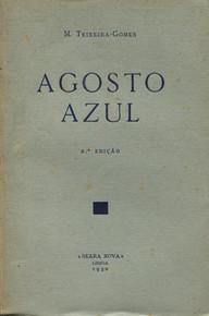 Agosto Azul, 1.ª ed., Livraria Classica Editora de A. M. Teixeira, 1904; 2.ª ed., Lisboa, Seara Nova, 1930; 3.ª ed., Lisboa Portugália Editora, 1958; 4.ª ed., Lisboa, Bertrand Editora, 1984.