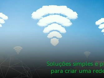 Soluções simples e práticas para criar uma rede Wi-Fi