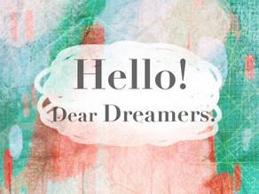 Hello Dear Dreamers!