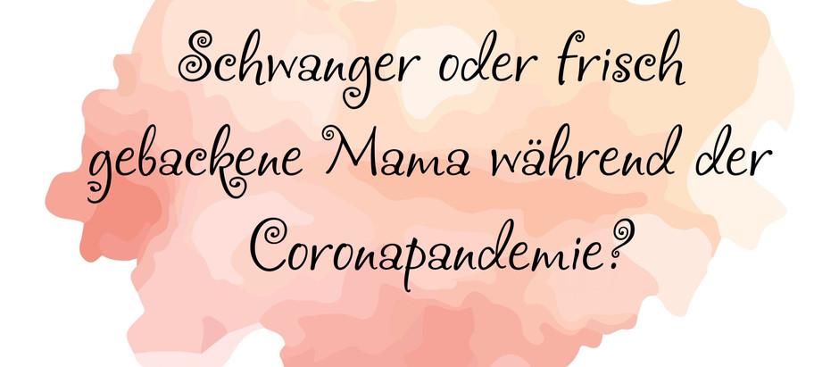 Schwanger oder frisch gebackene Mama während der Coronapandemie?