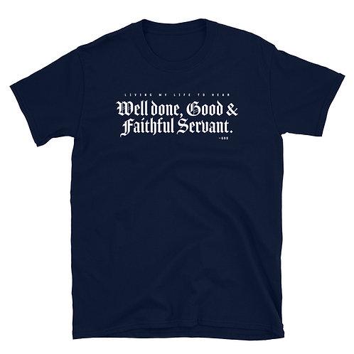 Well Done Good and Faithful Servant • Unisex T-Shirt