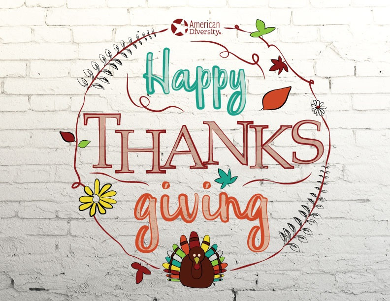 Happy Thanksgiving From your American Diversity Team