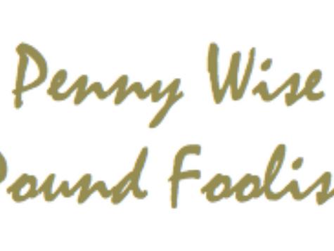 Penny Wise, Pound Foolish