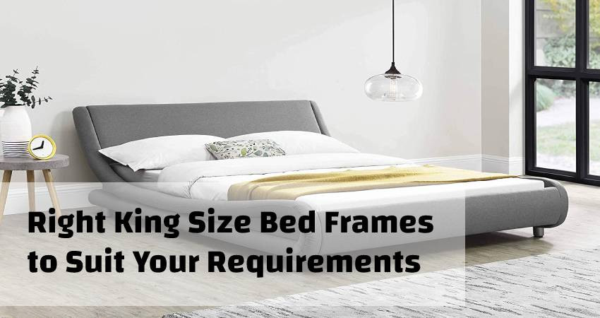 Right King Size Bed Frames to Suit Your Requirements