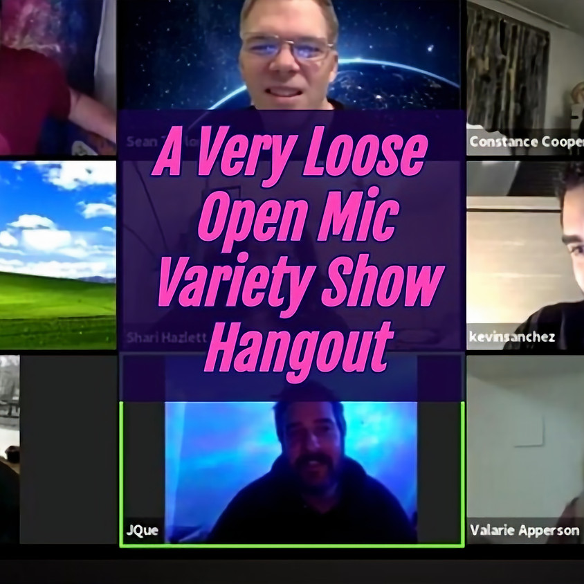 A Very Loose Open Mic / Variety Show / Hangout
