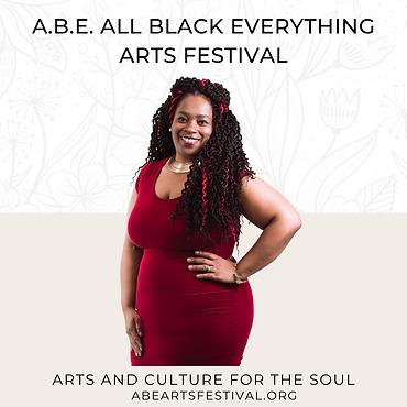 A.B.E. ALL BLACK EVERYTHING ARTS FESTIVA