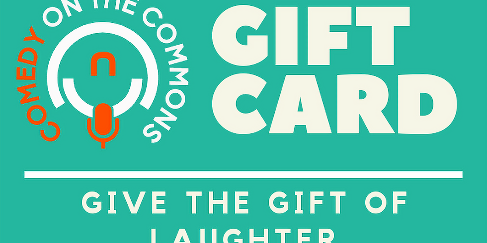 Give the gift of laughter.   Gift certificates for Comedy on The Commons