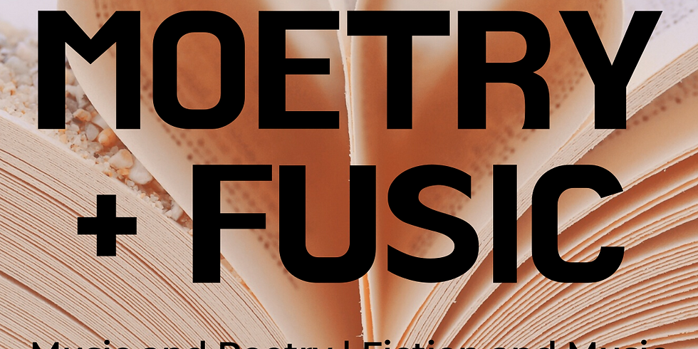 Moetry + Fusic = Music and Poetry + Fiction and Music