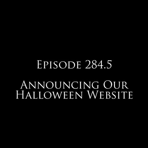 #284.5 - Announcing Our New Halloween Site!