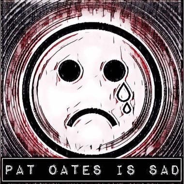 Pat Oates is Sad Podcast