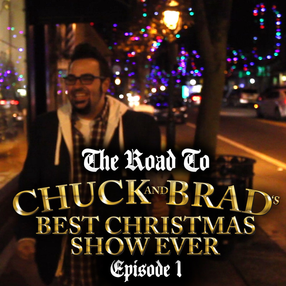 VID: The Road to Chuck and Brad's Best Christmas Show Ever - Ep. 1
