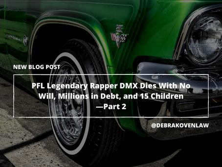 Legendary Rapper DMX Dies With No Will, Millions in Debt, and 15 Children—Part 2