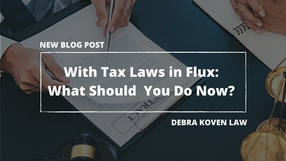 With Tax Laws in Flux: What Should You Do Now?