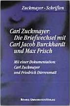 Carl Zuckmayer - Carl Jacob Burckhardt und Max Frisch: Briefwechsel