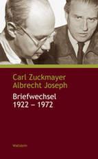 Carl Zuckmayer - Albrecht Joseph: Briefwechsel 1922-1972