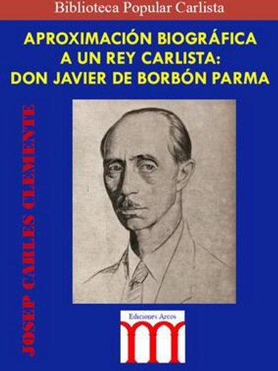 Aproximación Biográfica a un Rey Carlista: Don Javier de Borbón Parma