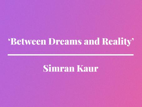 'Between Dreams and Reality' by Simran Kaur