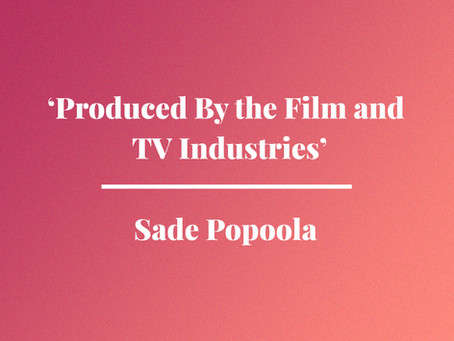 'Produced By the Film and TV Industries' by Sade Popoola