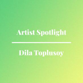 Artist Spotlight: Dila Toplusoy