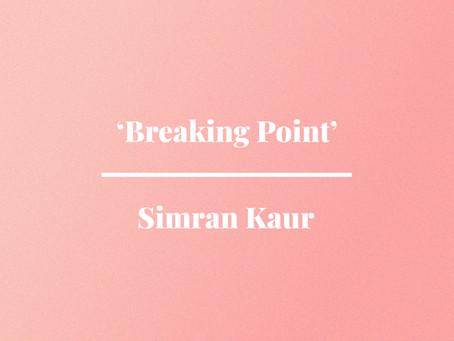 'Breaking Point' by Simran Kaur