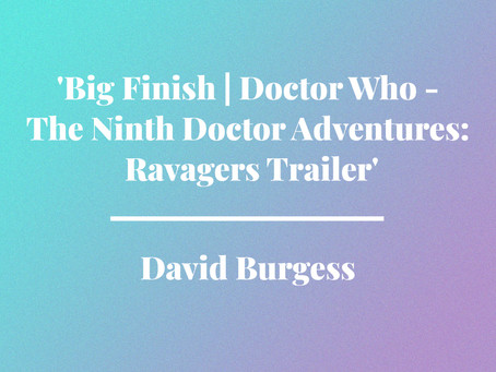 'Big Finish   Doctor Who - The Ninth Doctor Adventures: Ravagers Trailer' by David Burgess
