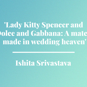 'Lady Kitty Spencer and Dolce and Gabbana: A match made in wedding heaven' by Ishita S Srivastava