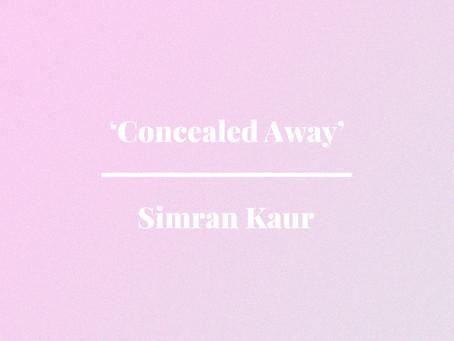 'Concealed Away' by Simran Kaur