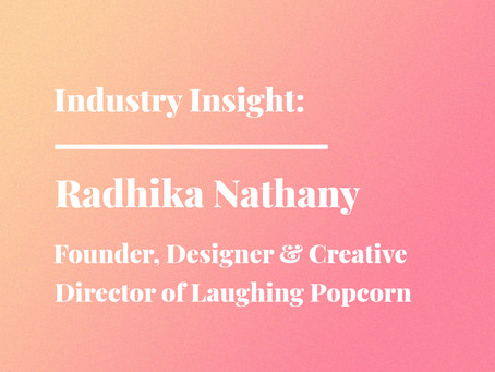 Industry Insight: Radhika Nathany, Founder, Designer & Creative Director of Laughing Popcorn