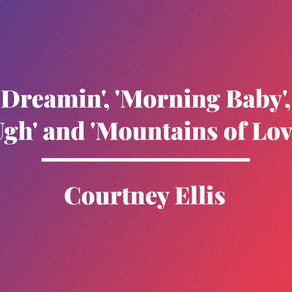 'Dreamin', 'Morning Baby', 'Ugh' and 'Mountains of Love' by Courtney Ellis