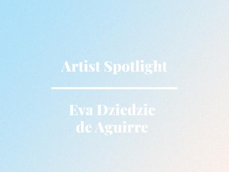 Artist Spotlight: Eva Dziedzic de Aguirre