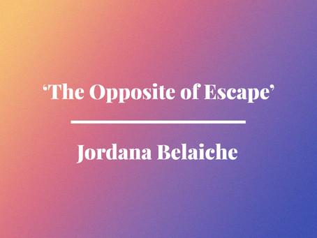 'The Opposite of Escape' by Jordana Belaiche