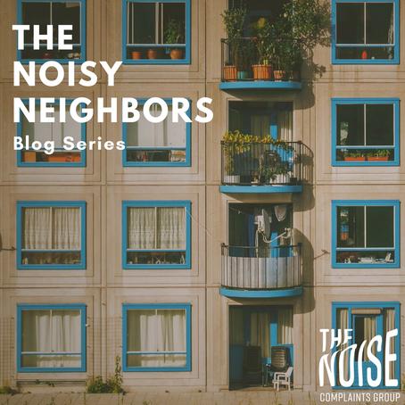 The Noisy Neighbors Series