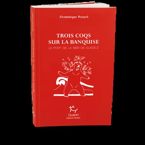 Trois coqs sur la banquise - Editions Guérin