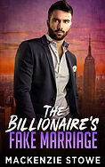 The Billionaire's Fake Marriage by McKenzie Stowe: A stand-alone billionaire office fake romance set in New York City with plenty of heat with a guaranteed HEA and no cliffhangers!